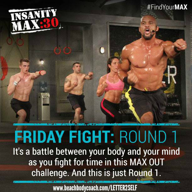 Insanity Max 30: Friday Fight, Round 1. It made me cry the first time around, but after being able to get through it the second time, my self confidence shot through the roof! Join me on this challenge! www.beachbodycoach.com/letter2self